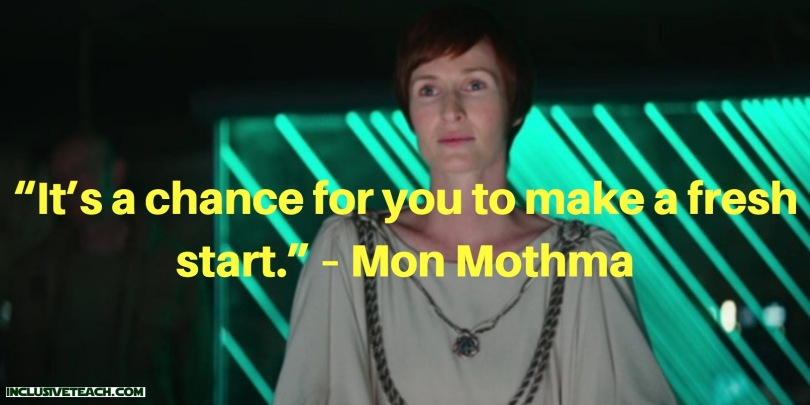 """""""It's a chance for you to make a fresh start."""" – Mon Mothma quote teacher.jpg"""