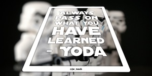 Always pass on what you have learned. Star wars quote yoda