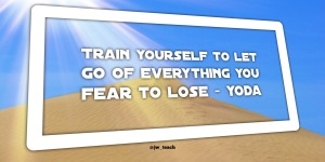 Train yourself to let go of everything you fear to lose. star wars Quote