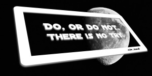 "Star wars quote yoda ""Do, or do not. There is no try."""