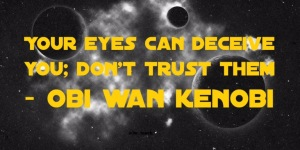 Your eyes can deceive you; don't trust them - Obi Wan Kenobi Star wars quote yoda
