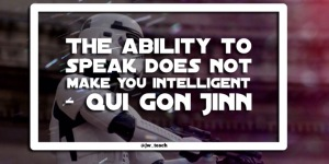 """The ability to speak does not make you intelligent"" - Qui-Gon Jinn Star wars quote yoda"