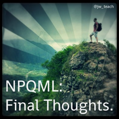 NPQML FINAL Thoughts