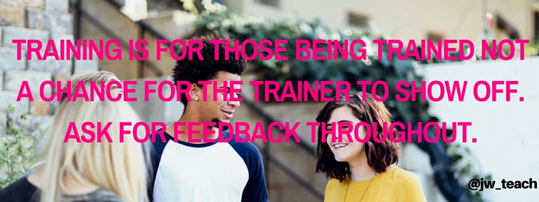 Training is for those being trained not a chance for the trainer to show off