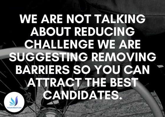 Inclusive Recruitment We are not talking about reducing challenge we are suggesting removing barriers so you can attract the best candidates.