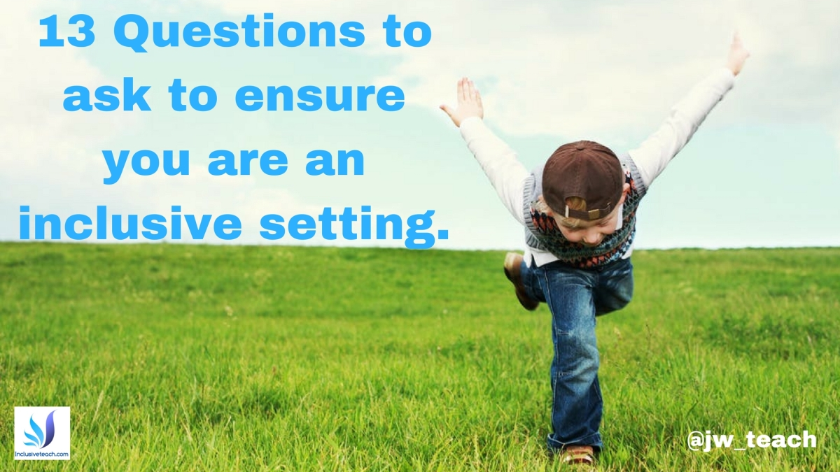 13 Questions to ask to ensure you are an inclusive setting.