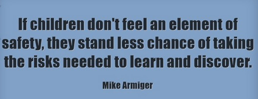 If children don't feel an element of safety, they stand less chance of taking the risks needed to learn and discover. (Mike Armiger).jpg