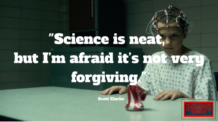 Science is neat, but I_m afraid it_s not very forgiving. Stranger things quote