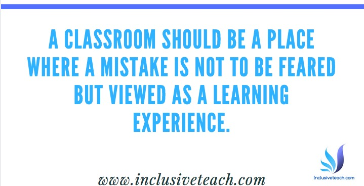 A classroom should be a place where a mistake is not to be feared but viewed as a learning experience quote