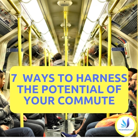 7 Ways to Harness the Potential of Your Commute